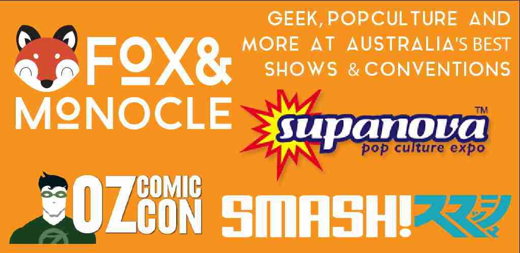 Fox & Monocle at SUPANOVA and SMASH Geek Shows
