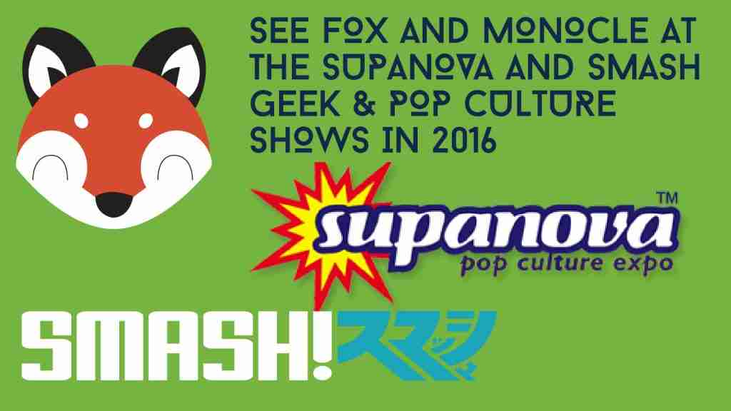 Fox & Monocle at Sydney Supanova and SMASH 2016