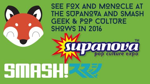 Fox & Monocle at Sydney Supanova and SMASH 2016